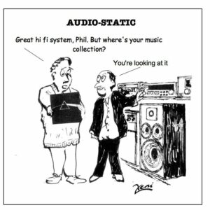 """""""Great hi-fi system, Phil. But where's your music collection? """"You're looking at it."""""""