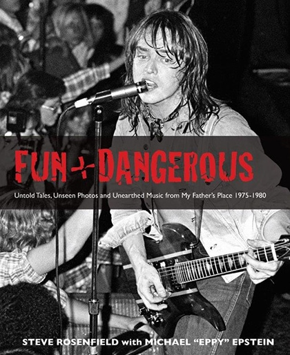 Cover of Fun + Dangerous, a 2010 book about My Father's Place written by Steve Rosenfield and Eppy.