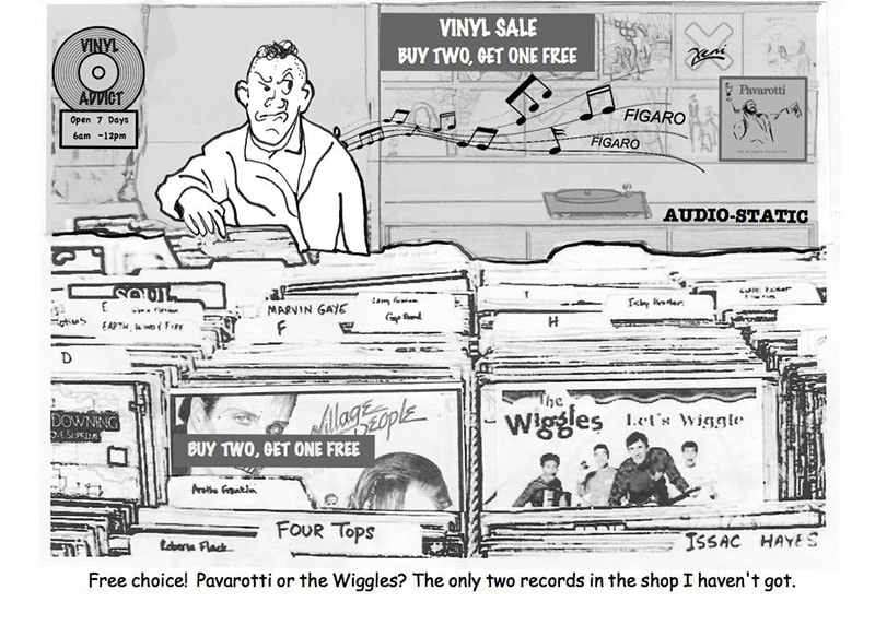 """""""Free choice! Pavarotti or the Wiggles? The only two records in the shop I haven't got."""""""