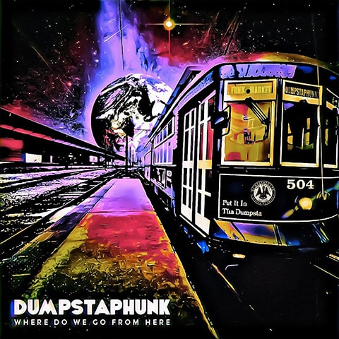 """Dumpstaphunk, """"Where Do We Go From Here"""" album cover."""